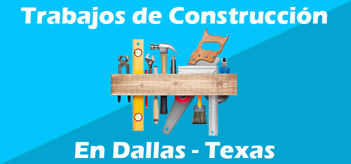 Trabajos de construccion en dallas texas